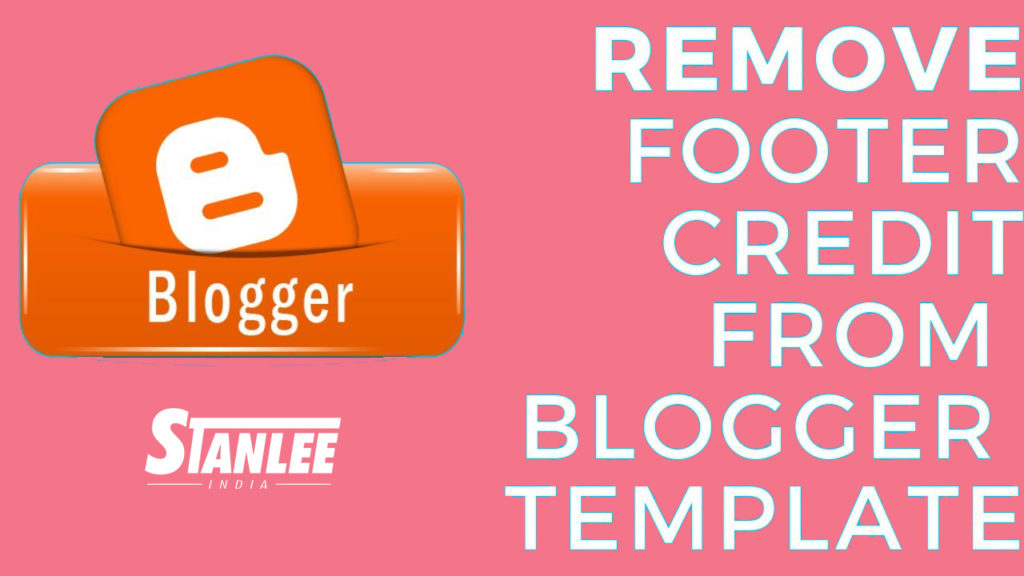 REMOVE EDIT FOOTER CREDIT LINK FROM A BLOGGER TEMPLATE 2020